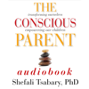 Dr Shefali Tsabary - The Conscious Parent: Transforming Ourselves, Empowering Our Children (Unabridged)  artwork