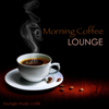 Morning Coffee Lounge - Soft and Slow Lounge Chillout Music for Ambience & Relaxing Background Instrumental Music Collection - Lounge Music Café