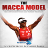 Nick Cicerchi & Joanne Baxas - The Macca Model: How Triathlon's Best, Chris McCormack, And Team MaccaX Succeed Inside and Outside Triathlon (Unabridged) Grafik