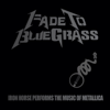 Fade To Bluegrass: Iron Horse Performs the Music of Metallica (feat. Iron Horse) - Pickin' On Series
