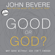 John Bevere - Good or God?: Why Good Without God Isn't Enough (Unabridged)