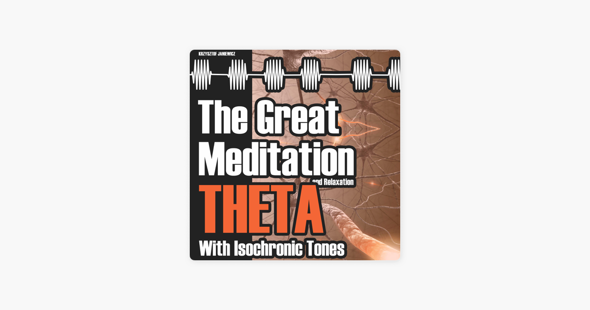 The Great Meditation and Relaxation Theta (with Isochronic Tones) by