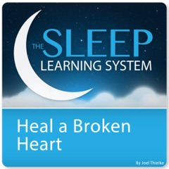 Heal a Broken Heart with Hypnosis, Meditation, And Affirmations: The Sleep Learning System