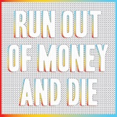 Run Out of Money and Die
