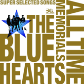 The Blue Hearts 30th Anniversary All Time Memorials - Super Selected Songs - (Vol.1: MELDAC)