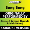 Bang Bang (Karaoke Version) [Originally Performed By Jessie J, Ariana Grande & Nicki Minaj] - Zoom Karaoke