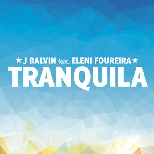 J Balvin - Tranquila (feat. Eleni Foureira) - Single