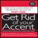 Linda James & Olga Smith - Get Rid of Your Accent: British-English (Unabridged)