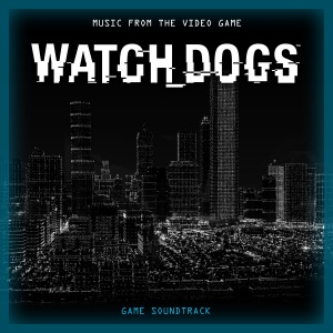 Watch Dogs (Music From the Video Game Soundtrack)