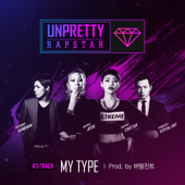 My Type From UNPRETTY RAPSTAR Verbal Jint, Cheetah, Jessi & KangNam - Verbal Jint, Cheetah, Jessi & KangNam
