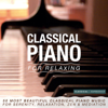 Classical Piano for Relaxing: 50 Most Beautiful Classical Piano Music for Serenity, Relaxation, Zen & Méditation - Various Artists