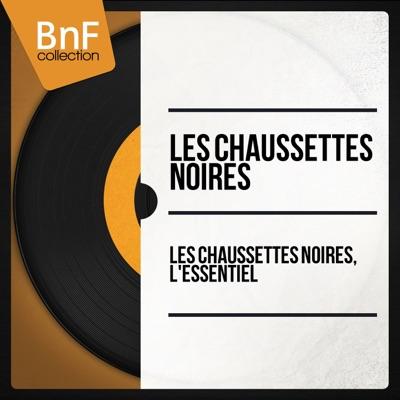 Les Chaussettes Noires, l'essentiel (Mono Version) - Les Chaussettes Noires