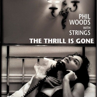 The Thrill Is Gone - Phil Woods