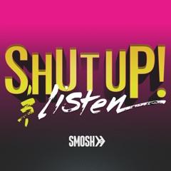 Shut Up! And Listen