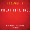 InstaRead Summaries - Ed Catmull's Creativity, Inc.: A 30-Minute Instaread Summary (Unabridged) portada