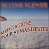 Méditations pour se manifester: Apprenez à créer tout ce qui vous tient à cœur - Dr. Wayne W. Dyer