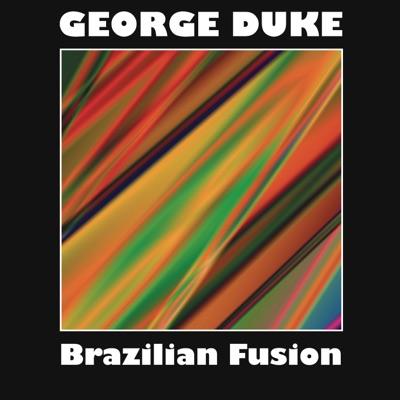 Brazilian Fusion - George Duke