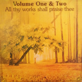 Volume One and Two All Thy Works Shall Praise Thee