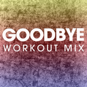 Goodbye (Extended Workout Mix) - Power Music Workout