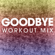 Goodbye (Extended Workout Mix) - Power Music Workout - Power Music Workout