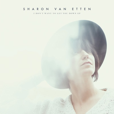 I Don't Want to Let You Down - EP - Sharon Van Etten