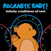 Lullaby Renditions of Tool - Rockabye Baby! - Rockabye Baby!