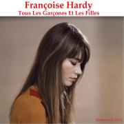 Tous les garçons et les filles (Remastered) - Françoise Hardy - Françoise Hardy