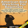 Johnny Pale - American Bird Watching for Beginners, 2nd Edition: The Ultimate Guide to Bird Watching, Bird Identification, and the Top Bird Species in America  (Unabridged)  artwork