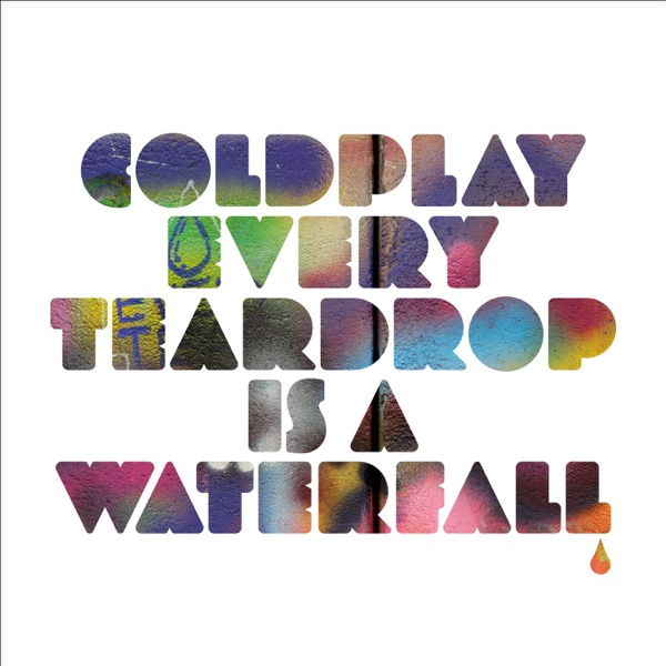 Every Teardrop Is a Waterfall - Single
