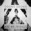 Are We Friends - Single, Odonis Odonis