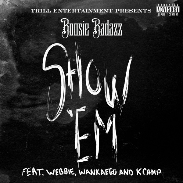 Show 'Em (feat. Webbie, Wankaego & K Camp) - Single