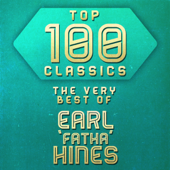 Top 100 Classics - The Very Best of Earl 'Fatha' Hines