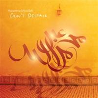 Muhammad Abdhullahi - Don't Despair