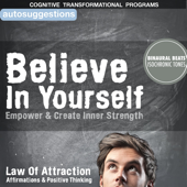 Believe in Yourself, Empower & Create Inner Strength: Autosuggestions, Law of Attraction Affirmations & Positive Thinking