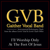 I'll Worship Only At the Feet of Jesus (Performance Tracks) - EP