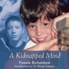 A Kidnapped Mind: A Mother's Heartbreaking Story of Parental Alienation Syndrome (Unabridged)
