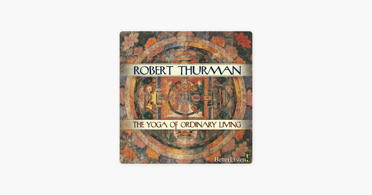 The Yoga Of Ordinary Living By Robert Thurman On Apple Music