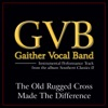 The Old Rugged Cross Made the Difference (Performance Tracks) - EP, Gaither Vocal Band