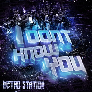 Metro Station - I Don't Know You