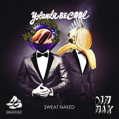 Sweat Naked (Remixes) - Yolanda Be Cool