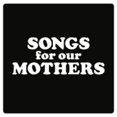 Songs for Our Mothers