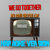 We Go Together (In the Style of Grease) [Karaoke Version]