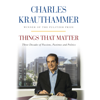 Things That Matter: Three Decades of Passions, Pastimes and Politics (Unabridged) - Charles Krauthammer