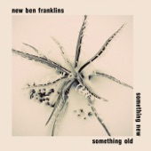 New Ben Franklins - I Don't Know What's Wrong With You Why Won't You Break My Heart?