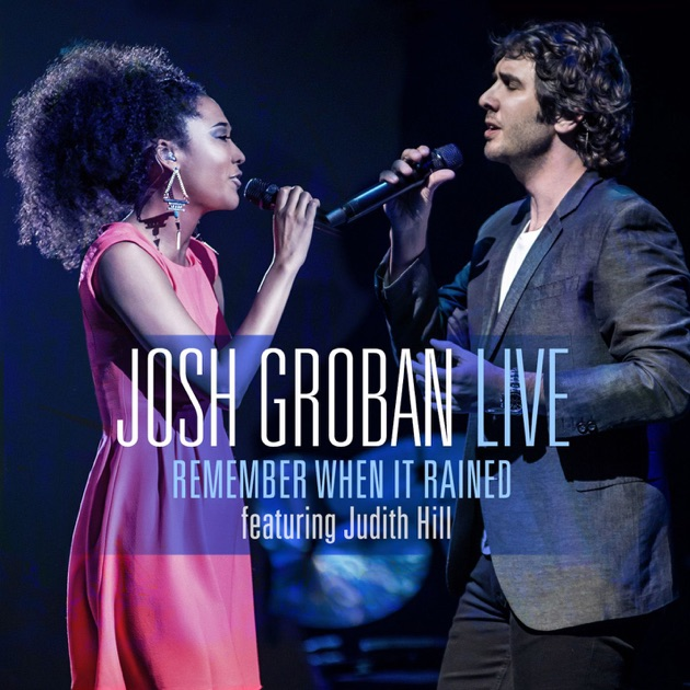 remember when it rained feat judith hill live single by josh groban on apple