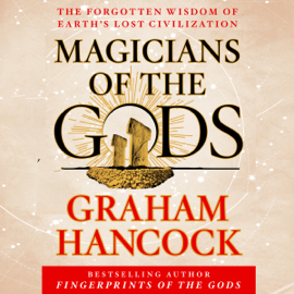 Magicians of the Gods: The Forgotten Wisdom of Earth's Lost Civilization (Unabridged) audiobook