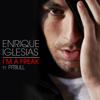 I'm a Freak (feat. Pitbull) - Enrique Iglesias