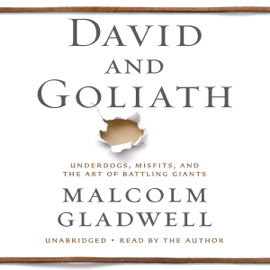 David and Goliath: Underdogs, Misfits, And the Art of Battling Giants (Unabridged) audiobook