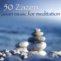 50 Zazen Asian Music for Meditation – Zen Music for Buddhist Meditation & Relax