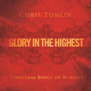 Glory In the Highest: Christmas Songs of Worship - Chris Tomlin - Chris Tomlin